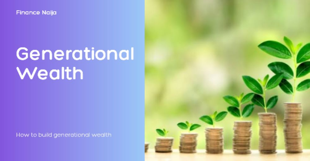 Benefits Of Generational Wealth And How To Build It