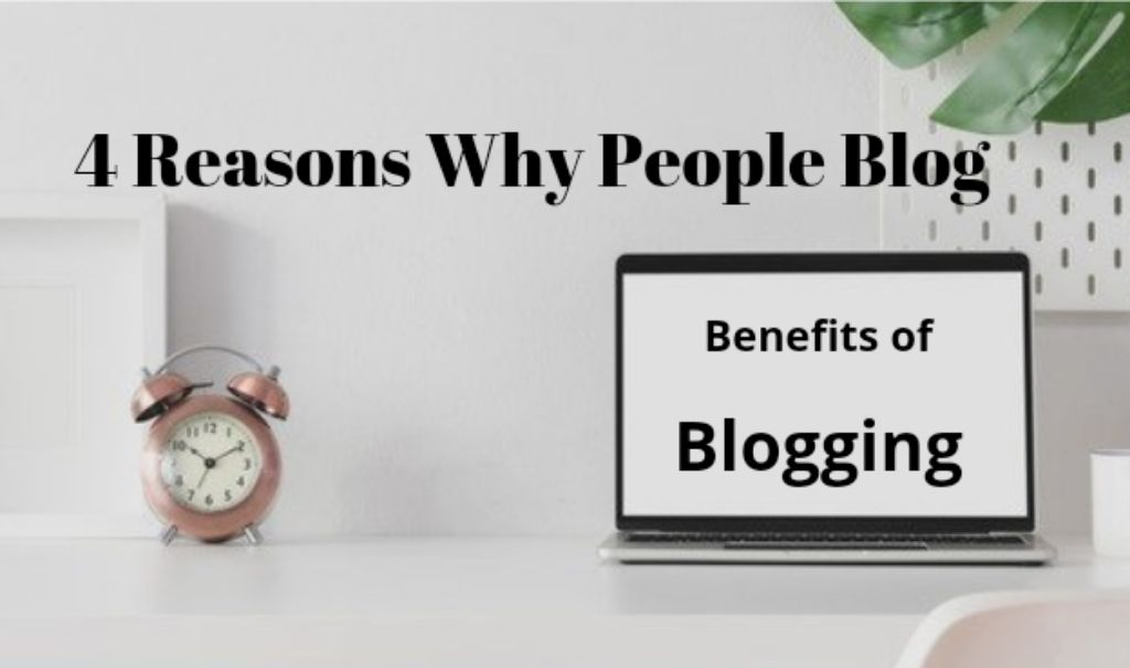 Benefits Of Blogging: 4 Reasons Why People Blog