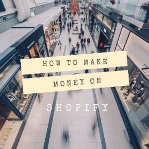 To explain How to make Money on Shopify