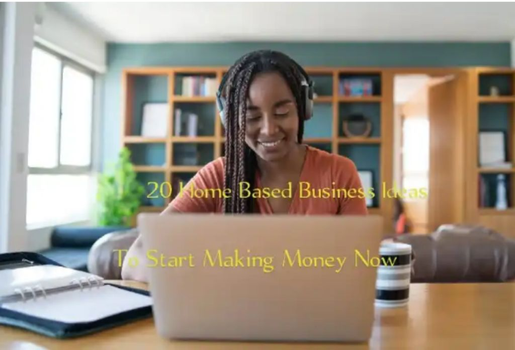 20 Home-Based Business Ideas To Start Making Money