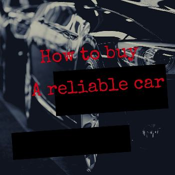 To explain more on how to buy a reliable car