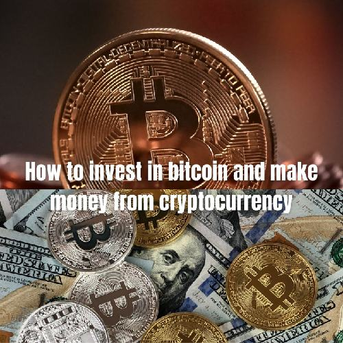 How to invest in bitcoin and make money from cryptocurrency