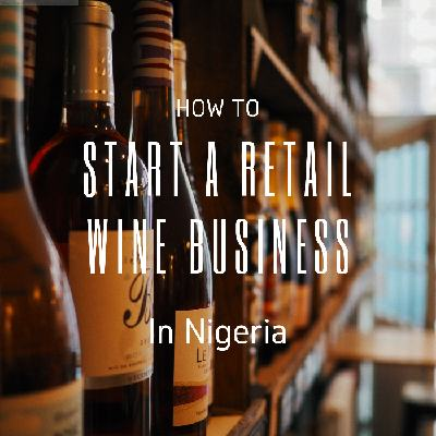 How to start a retail wine business in Nigeria