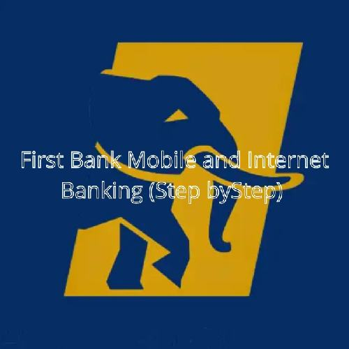 First Bank Mobile and Internet Banking(step by step)