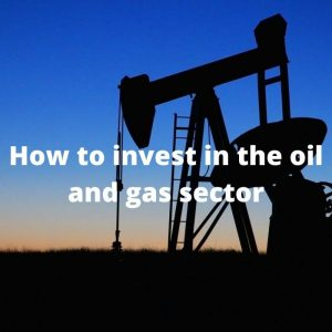 How To Invest in Oil and Gas