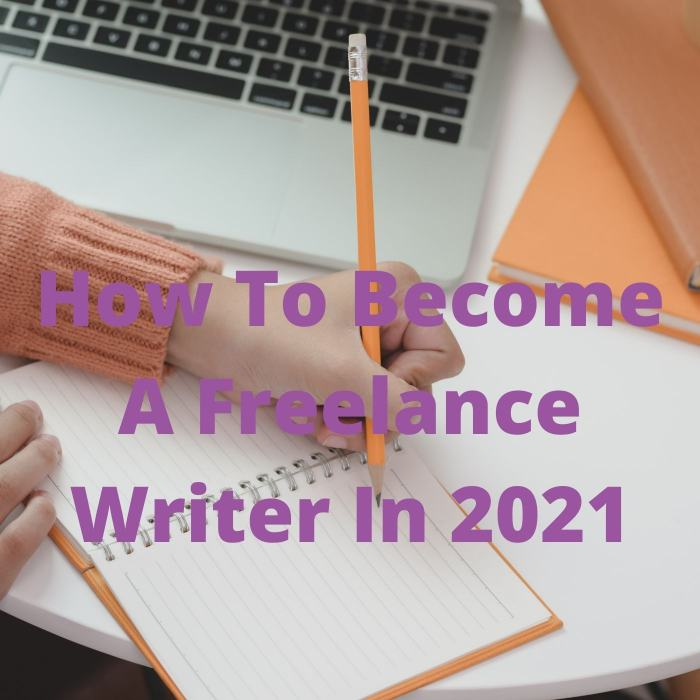 How To Become A Freelance Writer In 2021