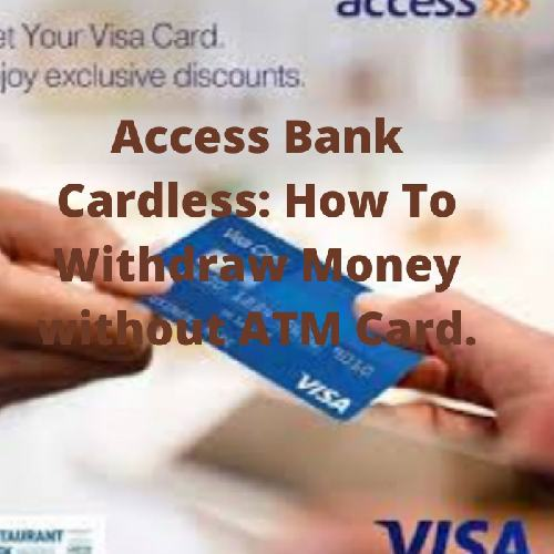 Access Bank Cardless: How To Withdraw Money Without ATM Card