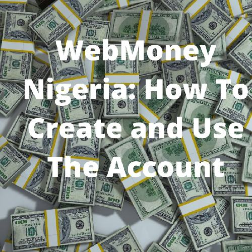 Webmoney Nigeria: How To Create And Use The Account
